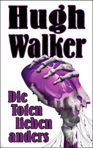 Walker Hugh_Die Toten lieben anders_1000x1600px_300ppi